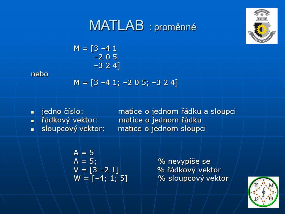 MATLAB : proměnné M = [3 –4 1 –2 0 5 –3 2 4] nebo